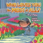 Who Loves You the Most of All? by P. J. Palu