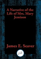 A Narrative of the Life of Mrs. Mary Jemison: With Linked Table of Contents by James E. Seaver