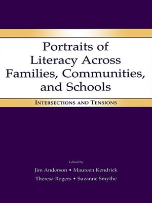 Portraits of Literacy Across Families,  Communities,  and Schools Intersections and Tensions
