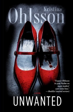 Unwanted: A Novel by Kristina Ohlsson