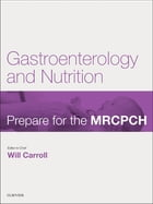 Gastroenterology & Nutrition: Prepare for the MRCPCH. Key Articles from the Paediatrics & Child Health journal by Will Carroll, MD MRCP MRCPCH Bm BCh BA MA(Oxon)