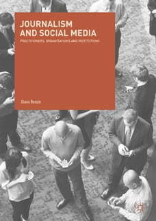 Journalism and Social Media: Practitioners, Organisations and Institutions