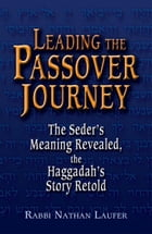 Leading the Passover Journey: The Seders Meaning Revealed, the Haggadahs Story Retold by Rabbi Nathan Laufer