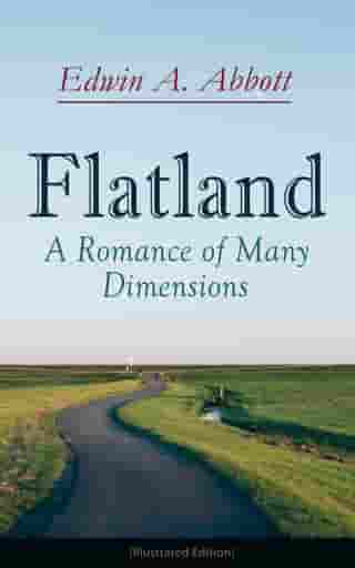 Flatland: A Romance of Many Dimensions (Illustrated Edition)