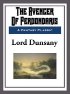 The Avenger of Perdondaris by Lord Dunsany