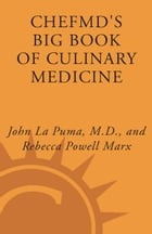 ChefMD's Big Book of Culinary Medicine: A Food Lover's Road Map to Losing Weight, Preventing Disease, and Getting Really Healthy by John La Puma
