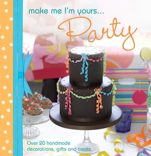 A taste of... Make Me I'm Yours… Party Three sample projects from Make Me I'm Yours… Party