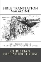 BIBLE TRANSLATION MAGAZINE: All Things Bible Translation (October 2013) by Edward D. Andrews