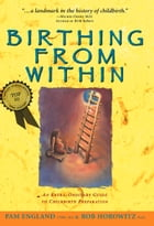 Birthing from Within: An Extra-Ordinary Guide to Childbirth Preparation Cover Image