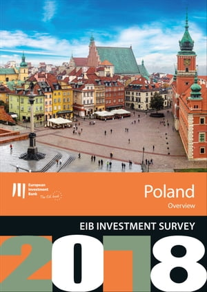 EIB Investment Survey 2018 - Poland overview by European Investment Bank