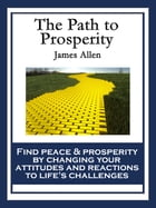 The Path to Prosperity: With linked Table of Contents by James Allen