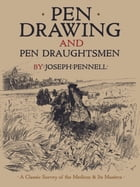 Pen Drawing and Pen Draughtsmen: A Classic Survey of the Medium and Its Masters by Joseph Pennell