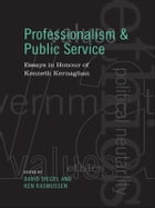 Professionalism and Public Service: Essays in Honour of Kenneth Kernaghan