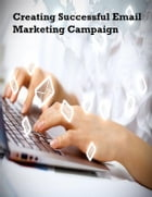 Creating Successful Email Marketing Campaign by V.T.