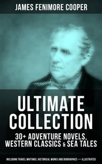 JAMES FENIMORE COOPER Ultimate Collection: 30+ Adventure Novels, Western Classics & Sea Tales…