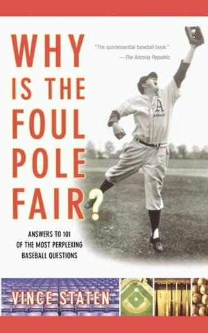Why Is The Foul Pole Fair? Answers to 101 of the Most Perplexing Baseball Questions