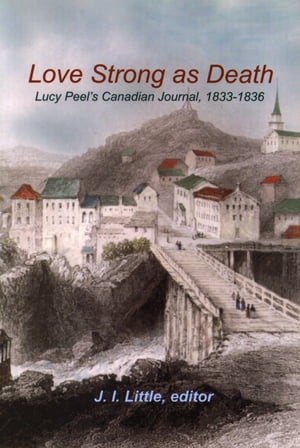 Love Strong as Death Lucy Peel?s Canadian Journal,  1833-1836