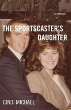 The Sportscaster's Daughter: A Memoir by Cindi Michael