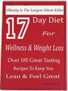 17 Day Diet For Wellness & Weight Loss: Obesity Is The Largest Silent Killer Over 185 Great Tasting Recipes To Keep You Lean & Feel Great by Nicola Beck