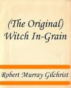 Witch In-Grain by Robert Murray Gilchrist