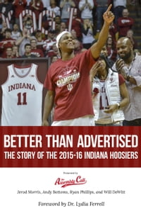 Better Than Advertised: The Story of the 2015-16 Indiana Hoosiers