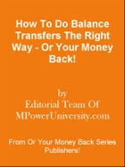 How To Do Balance Transfers The Right Way - Or Your Money Back! by Editorial Team Of MPowerUniversity.com
