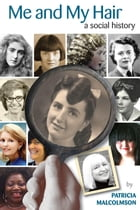 Me and My Hair: A Social History by Patricia Malcolmson
