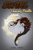 Swirl: Chasing Thrills (Book 1) (BWWM Interracial Romance) by Lexi Lewis