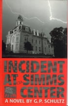 Incident at Simms Center by G.P. Schultz