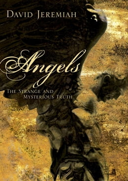 Book Angels: Who They Are and How They Help--What the Bible Reveals by David Jeremiah