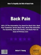 Back Pain: 100% Of The Information You Need For Back Pain, Back Pain Treatment, Severe Back Pain, Back Pain Rem by Brice Young
