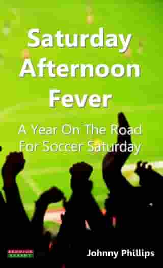 Saturday Afternoon Fever A Year On The Road For Soccer Saturday