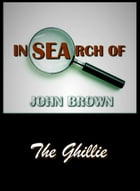 In Search of John Brown - The Ghillie by John Brown