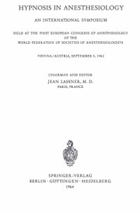 Hypnosis in Anaesthesiology: An International Symposium Held at the First European Congress of…