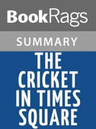 The Cricket in Times Square by George Selden l Summary & Study Guide by BookRags