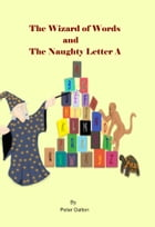 The Wizard of Words and the Naughty Letter A by Peter Dalton