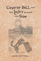 Cayote Bill and the Light Beyond the Sun by John Cottrell
