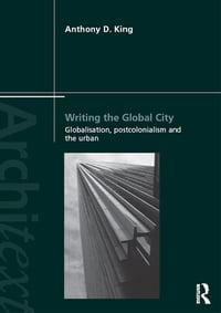 Writing the Global City: Globalisation, Postcolonialism and the Urban