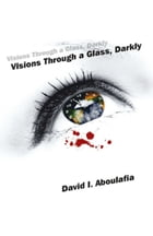 Visions Through A Glass, Darkly by David Aboulafia