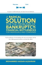 A Radical Solution for the Problems of Bankruptcy and Financial Bottlenecks for Individuals and Companies by Mohammed Hassan Alzahrani