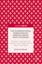 The International Migration of German Great War Veterans: Emotion, Transnational Identity, and…