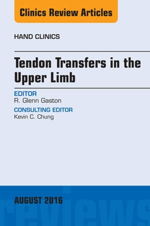 Tendon Transfers in the Upper Limb,  An Issue of Hand Clinics,
