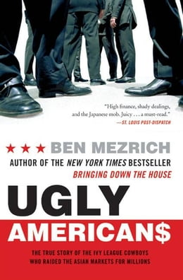 Book Ugly Americans: The True Story of the Ivy League Cowboys Who Raided the Asian Markets for Millions by Ben Mezrich