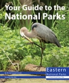 Your Guide to the National Parks of the East by Michael Oswald