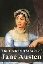The Collected Works of Jane Austen by Jane Austen