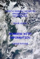 A Young Person's Guide To Information Technology Book Seven Working With Information