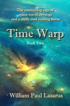 Time Warp: Book Two by William Paul Lazarus