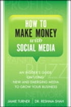 How to Make Money with Social Media: An Insider's Guide on Using New and Emerging Media to Grow Your Business by Jamie Turner