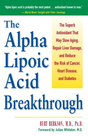 The Alpha Lipoic Acid Breakthrough The Superb Antioxidant That May Slow Aging,  Repair Liver Damage,  and Reduce the Risk of Cancer,  Heart Disease,  and