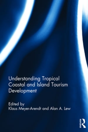 Understanding Tropical Coastal and Island Tourism Development